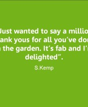 Just wanted to say a million thank yous for all you've done in the Garden. It's Fab and I'm delighted.