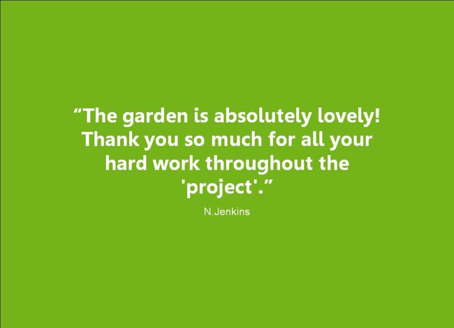 The Garden is absolutely lovely! Thank you for all our hard work throughout the project