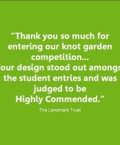 Thank you so much for entering our knot garden competition. Your design stood out amongst the student entires and was judged to be Highly commended