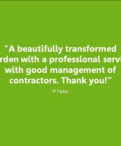 A beautifully transformed garden with a professional service with good management of contractors. Thank you!