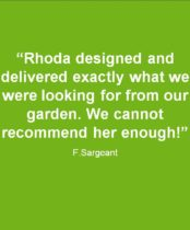 Great testimonal for Rhoda Maw Garden Design: Rhoda designed and delivered exactly what we were looking for from our Garden, We cannot recommend her enough!""